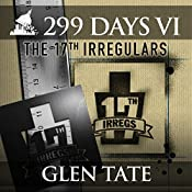 The 17th Irregulars: 299 Days, Book 6   Glen Tate