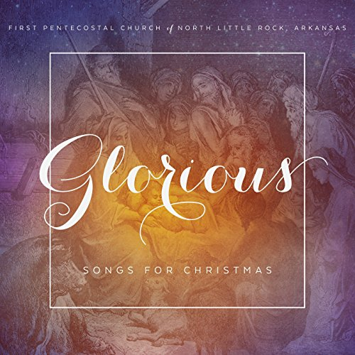 First Pentecostal Church of North Little Rock - Glorious (2017)
