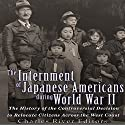 The Internment of Japanese Americans During World War II: The History of the Controversial Decision to Relocate Citizens Across the West Coast Audiobook by  Charles River Editors Narrated by Colin Fluxman