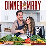 img - for Dinner For Mary: A guide to cooking delicious, healthy, real food like I do for my wife. book / textbook / text book