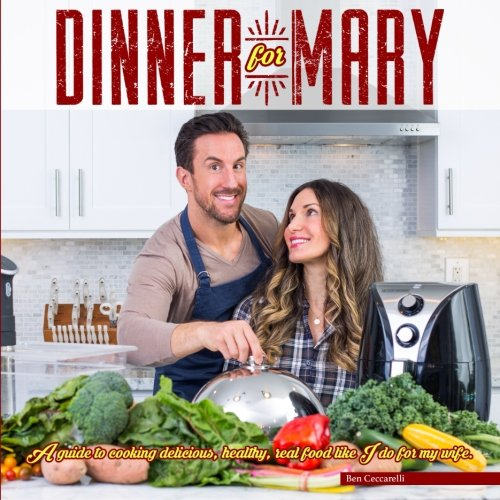 (Dinner For Mary: A guide to cooking delicious, healthy, real food like I do for my wife.)