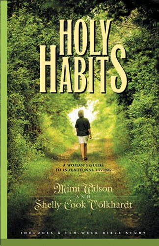 Holy Habits: A Woman's Guide To Intentional Living (Spiritual Formation Study Guides)