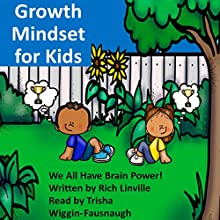 Growth Mindset for Kids: We All Have Brain Power! Audiobook by Rich Linville Narrated by Trisha Wiggin-Fausnaugh