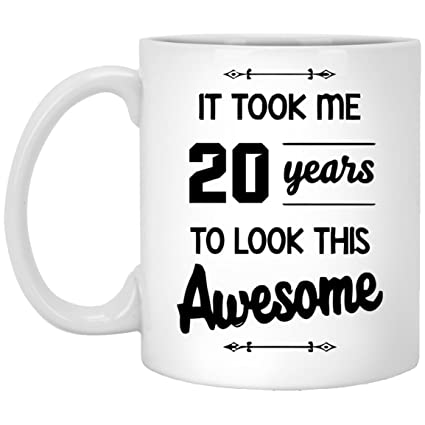 20th Birthday Mug It Took Me 20 Year To Look This Awesome Gifts Idea