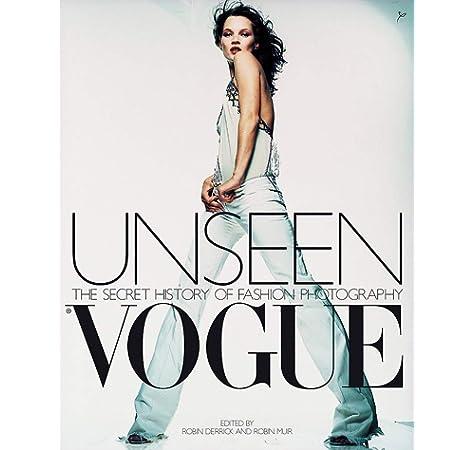 Unseen Vogue: The Secret History of Fashion Photography: Amazon.es: Derrick, Robin, Muir, Robin: Libros en idiomas extranjeros