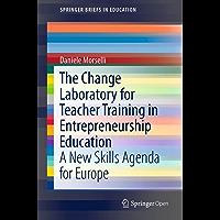 The Change Laboratory for Teacher Training in Entrepreneurship Education: A New Skills Agenda for Europe (SpringerBriefs in Education) (English Edition)