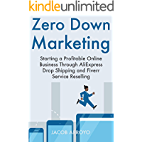 Zero Down Marketing: Starting a Profitable Online Business Through AliExpress  Drop Shipping and Fiverr Service Reselling