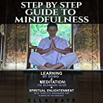 Step by Step Guide to Mindfulness: Learning by Doing + Meditation: The Beginners Guide + Spiritual Enlightenment with Third Eye Awakening and Kundalini Techniques | Ella Eats
