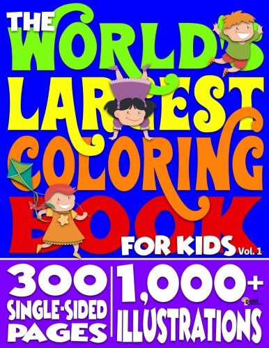 The World's Largest Coloring Book for Kids: 300 Pages, 1,000+ Illustrations (Volume 1) (Creative Thinking Coloring Book)