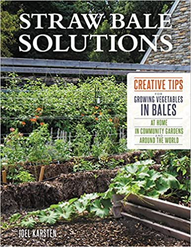 Straw bale solutions creative tips for growing vegetables in bales straw bale solutions creative tips for growing vegetables in bales at home in community gardens and around the world joel karsten 9780760357392 fandeluxe Images