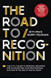 The Road to Recognition: The A-to-Z Guide to Personal Branding for Accelerating Your Professional Success in The Age of Digital Media