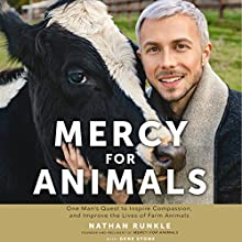 Mercy for Animals: One Man's Quest to Inspire Compassion and Improve the Lives of Farm Animals Audiobook by Gene Stone, Nathan Runkle Narrated by James Patrick Cronin