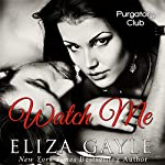Watch Me : Purgatory Club Series, Book 2 | Eliza Gayle