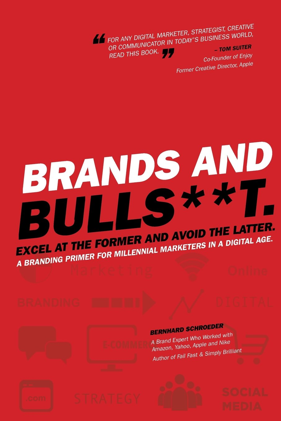 Download Brands and BullS**t: Excel at the Former and Avoid the Latter. A Branding Primer for Millennial Marketers in a Digital Age. pdf
