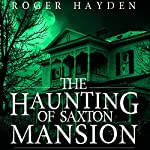 The Haunting of Saxton Mansion: A Haunted House Mystery, Book 0 | Roger Hayden