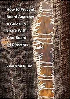 How To Prevent Board Anarchy: A Guide To Share With Your Board of Directors by [Kennedy, Dr. Dawn]