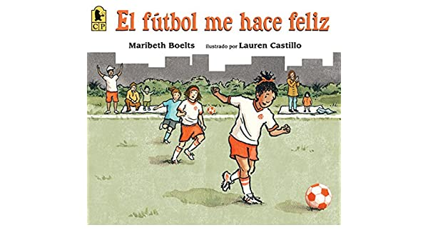 El fútbol me hace feliz (Spanish Edition): Maribeth Boelts, Lauren Castillo: 9780763689056: Amazon.com: Books