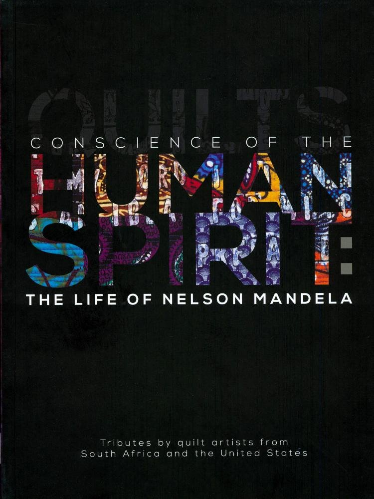 conscience-of-the-human-spirit-the-life-of-nelson-mandela-tributes-by-quilt-artists-from-south-africa-and-the-united-states