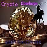 Crypto Cowboys - Rounding Up Your Money | Atherton Cooper