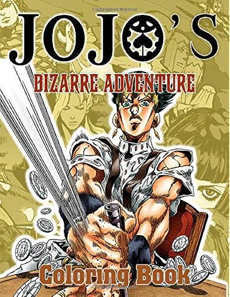 Jojos Bizarre Adventure Coloring Book: Jojos Bizarre Adventure Perfect Book  Adult Coloring Books For Men And Women - A Perfect Gift: Mccarthy, Toby:  9798642191996: Amazon.com: Books