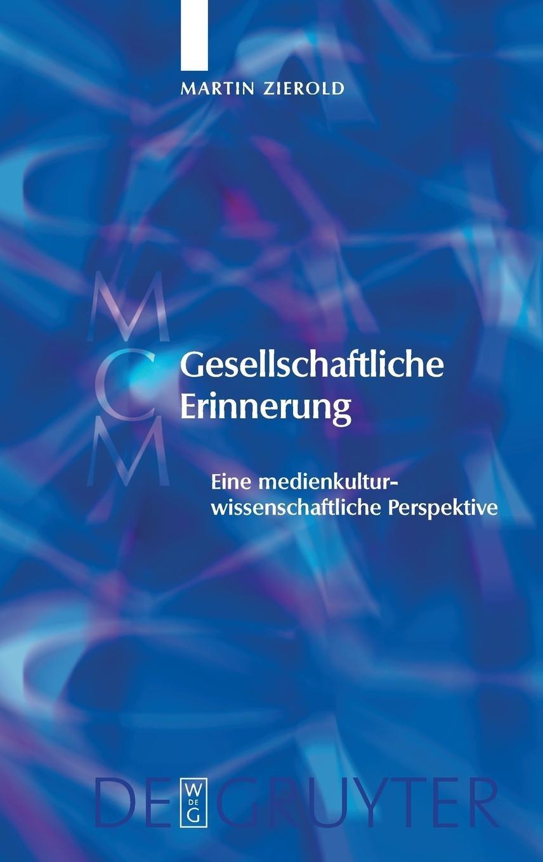 Gesellschaftliche Erinnerung: Eine Medienkulturwissenschaftliche Perspektive (Media and Cultural Memory / Medien und kulturelle erinnerung, No. 5) (German Edition) PDF