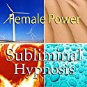 Female Power Subliminal Affirmations: Find Your Inner Goddess & Women Empowerment, Solfeggio Tones, Binaural Beats, Self Help Meditation Hypnosis Speech by  Subliminal Hypnosis Narrated by Joel Thielke