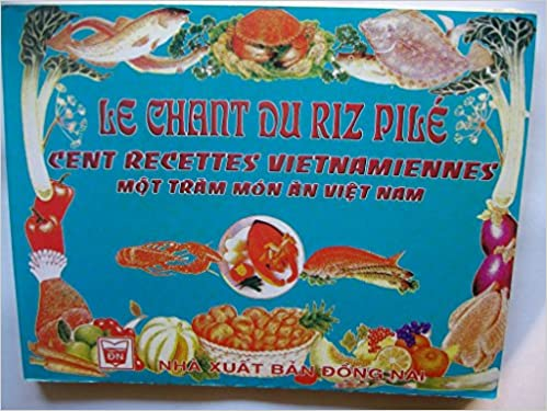 Le chant du riz pilé - cent recettes vietnamiennes (Môt trăm mónăn Việt nam)