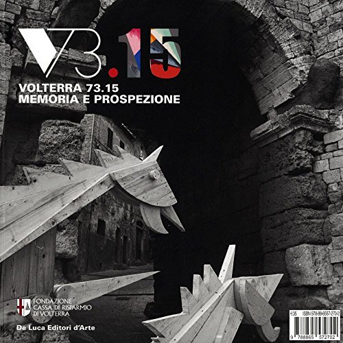 Volterra 73.15. Memoria e prospezione. Un grande evento di creatività urbana e la sua eredità. Ediz. illustrata E. Crispolti