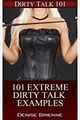 SEXUALITY: 101 Extreme Dirty Talk Examples: Secrets On How To Please A Man (or woman) In Bed (Dirty Talk 101 Series Book 8) Kindle Edition