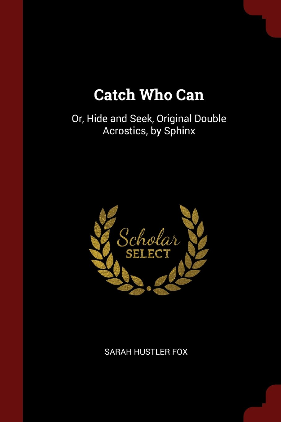 Catch Who Can: Or, Hide and Seek, Original Double Acrostics, by Sphinx ebook