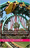 The Florida Explorer s Guide To Busch Gardens Tampa Bay: How to beat the crowd, navigate the park like a regular, and have a blast