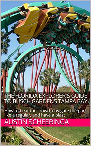the-florida-explorers-guide-to-busch-gardens-tampa-bay-how-to-beat-the-crowd-navigate-the-park-like-