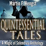 Quintessential Tales: Magic of Solendrea Anthology, Book 5 | Martin Hengst