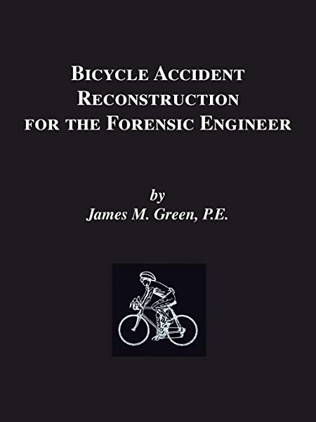 Bicycle Accident Reconstruction For The Forensic Engineer Green Pe James M Green Rn Janet Green James M 9781553690641 Amazon Com Books