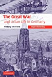 The Great War and Urban Life in Germany: Freiburg, 1914-1918