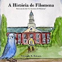 A Historia de Filomena [The Story of Filomena]: As Aventuras de Filomena, Livro 1 [The Adventures of Filomena, Book 1] Audiobook by Fernando Reimers Narrated by Laila Romano