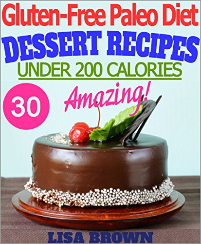 The Most Amazing Paleo Desserts UNDER 200 Calories - Ebooks Free For Kindle