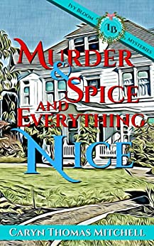 Murder & Spice and Everything Nice: Ivy Bloom Mysteries by [Mitchell, Caryn Thomas]