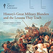 History's Great Military Blunders and the Lessons They Teach Lecture by  The Great Courses Narrated by Professor Gregory S. Aldrete, PhD
