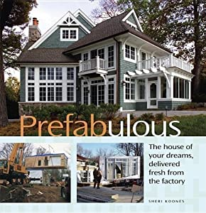 Prefabulous: Prefabulous Ways to Get the Home of Your Dreams by Sheri Koones(March 1, 2007) Hardcover