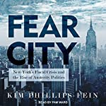 Fear City: New York's Fiscal Crisis and the Rise of Austerity Politics   Kim Phillips-Fein