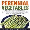 Perennial Vegetables: Vegetable Gardening