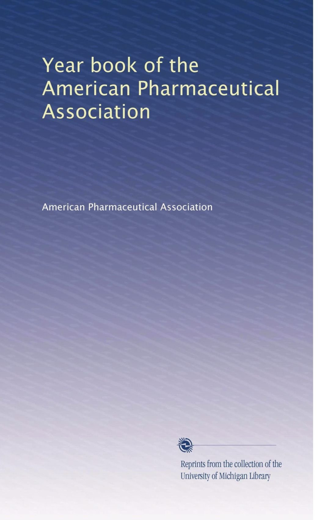 Download Year book of the American Pharmaceutical Association (Volume 6) ebook