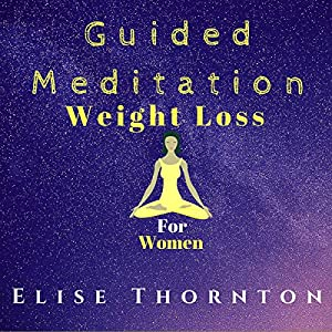 Guided Meditation Weight Loss for Women Audiobook