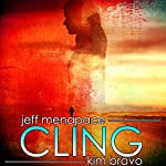Cling: A Post-Apocalyptic Thriller | Jeff Menapace,Kim Bravo