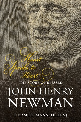 Heart Speaks to Heart: The Story of Blessed John Henry Newman