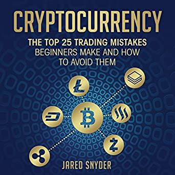 fcc7e6cfbab Audiobook Image. Cryptocurrency: The Top 25 Trading Mistakes Beginners Make  and How to Avoid Them