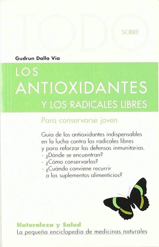 Todo Sobre Los Antioxidantes Y Losradicales Libres: GUDRUN DALLA VIA: 9788496194007: Amazon.com: Books