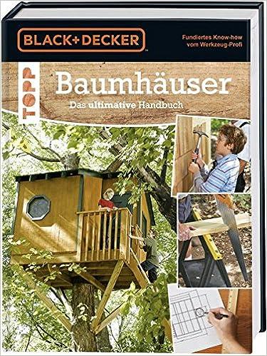 Baumhäuser: Das ultimative Handbuch.