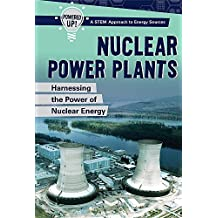 Nuclear Power Plants: Harnessing the Power of Nuclear Energy (Powered Up! A Stem Approach to Energy Sources)
